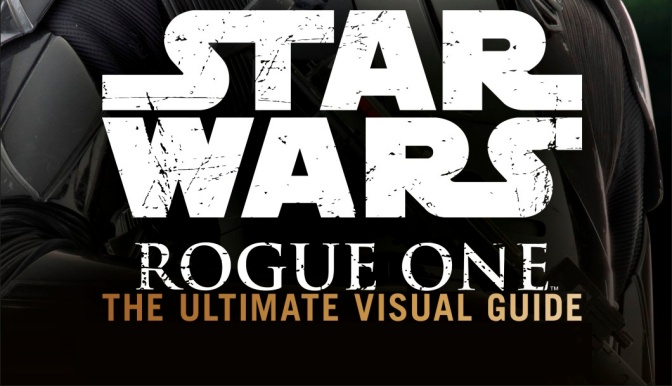 Rogue One The Ultimate Visual Guide