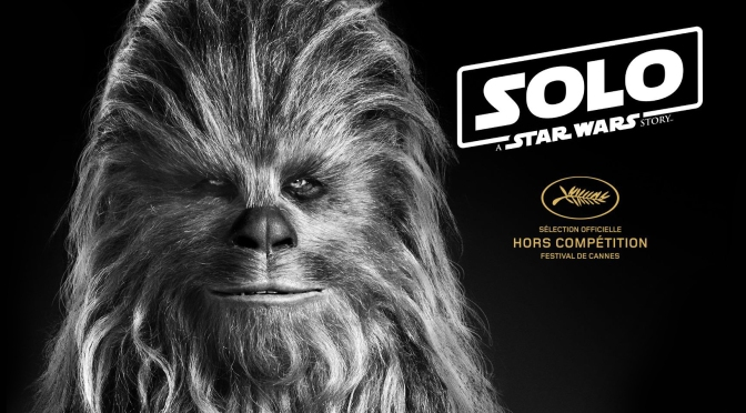 SOLO A Star Wars Story at Cannes 2018 Selection Officielle Hors Competition