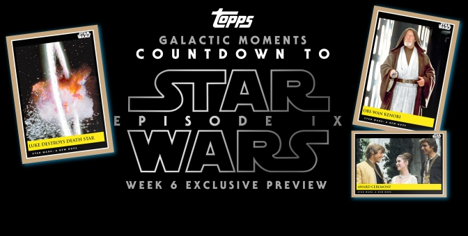 Topps Cards Galactic Moments: Countdown to Star Wars Episode IX – Week 5 AND!!… WEEK 6 EXCLUSIVE PREVIEW