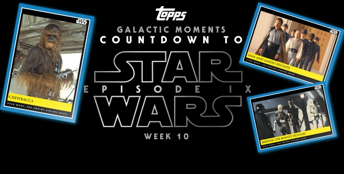 Topps : Star Wars Galactic Moments: Countdown to Episode IX : WEEK 10