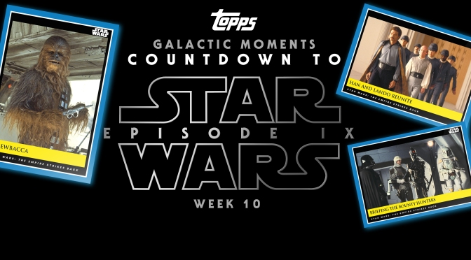 Topps Star Wars Galactic Moments Countdown To Episode Ix Week 10 Geek Carl