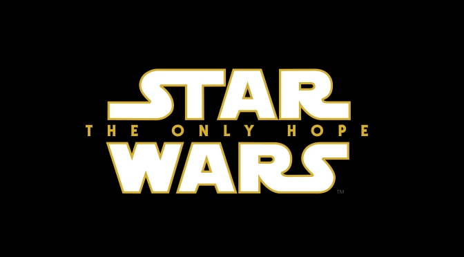 Star Wars: The Only Hope …Possible Title Leaks?