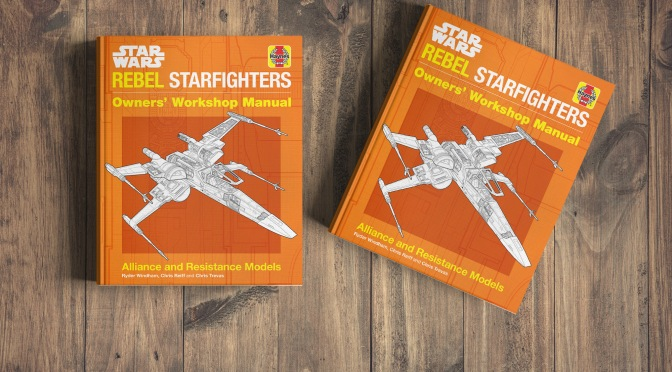 The Star Wars Haynes: Rebel Starfighter Owners' Workshop Manual