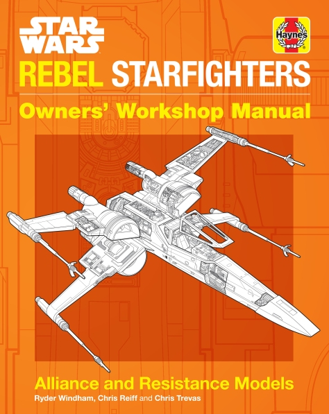 The Star Wars Haynes Rebel Starfighter Owners' Workshop Manual